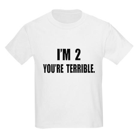 You're Terrible 2 Kids Light T-Shirt