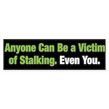 Anyone Can Be a Stalking Victim Bumper Bumper Sticker