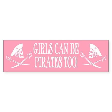 Girls Can Be Pirates Too Bumper Sticker