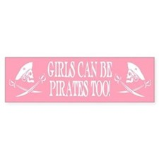 Girls Can Be Pirates Too Bumper Bumper Sticker