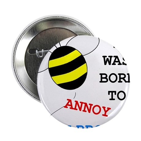 "I WAS BORN TO ANNOY MY BROTHER 2.25"" Button"