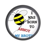 I WAS BORN TO ANNOY MY BROTHER Wall Clock