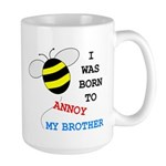 I WAS BORN TO ANNOY MY BROTHER Large Mug