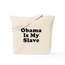 Obama Is My Slave Tote Bag