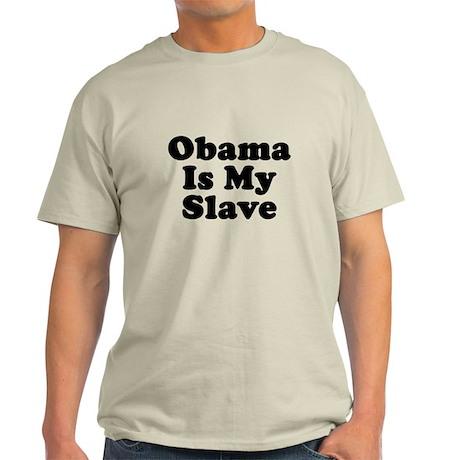 Obama Is My Slave Light T-Shirt