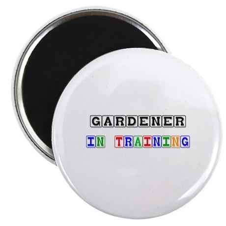 Gardener In Training Magnet