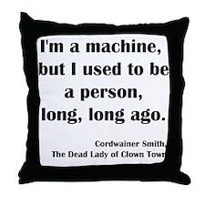 I'm a Machine... Throw Pillow