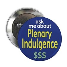 """Ask Me About Plenary Indulgence"" Button"