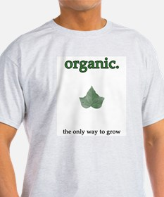 """""""organic - the only way to grow"""" T-Shirt"""