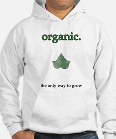 """""""organic - the only way to grow"""" Hoodie"""