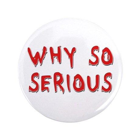"""Why So Serious 3.5"""" Button"""