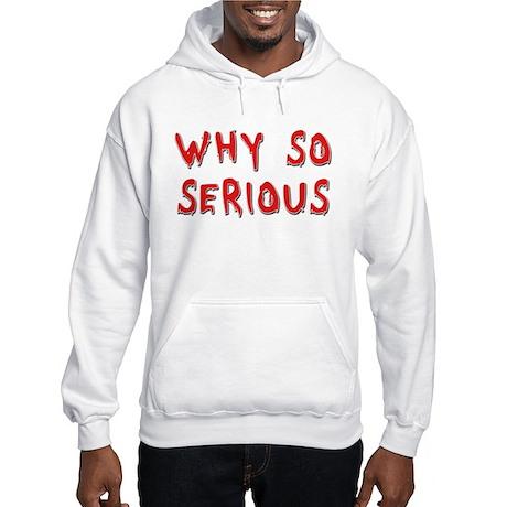 Why So Serious Hooded Sweatshirt