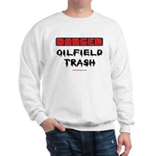 Danger Oilfield Trash Sweatshirt