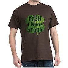 """Irish I were Drunk"" T-Shirt"