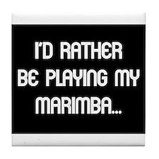 Rather be playing the marimba Tile Coaster