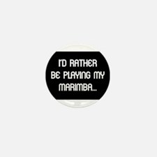 Rather be playing the marimba Mini Button