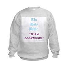 The Bible is a cookbook. Sweatshirt