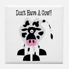Don't Have A Cow Tile Coaster