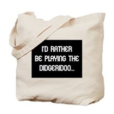 Rather be playing my didgerid Tote Bag