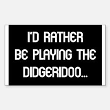Rather be playing my didgerid Rectangle Decal