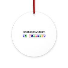 Epidemiologist In Training Ornament (Round)