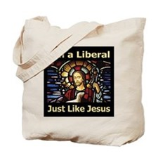 I'm a liberal just like Jesus Tote Bag