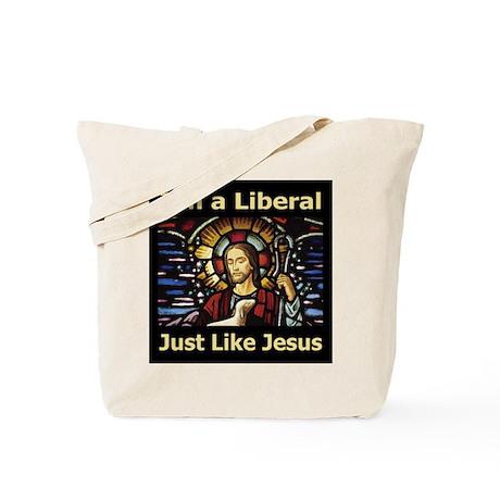 I'm a liberal just like Jesus Tote Bag