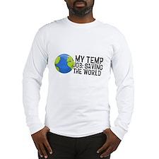 My Temp Job: Saving the World Long Sleeve T-Shirt