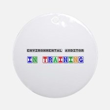 Environmental Auditor In Training Ornament (Round)