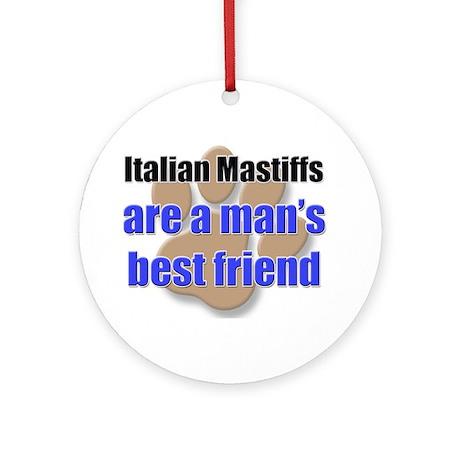Italian Mastiffs man's best friend Ornament (Round