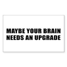 MAYBE YOUR BRAIN NEEDS AN UPGRADE Decal