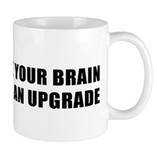 MAYBE YOUR BRAIN NEEDS AN UPGRADE Mug