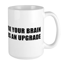 MAYBE YOUR BRAIN NEEDS AN UPGRADE Mug