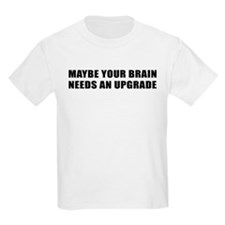 MAYBE YOUR BRAIN NEEDS AN UPGRADE T-Shirt