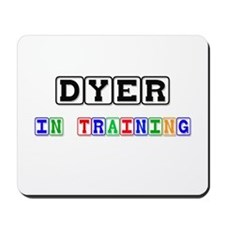 Dyer In Training Mousepad