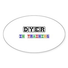 Dyer In Training Oval Decal