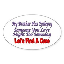 My Brother Has Epilepsy Find A CUre Oval Decal