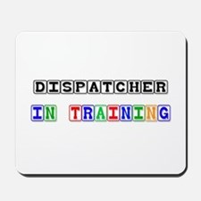 Dispatcher In Training Mousepad