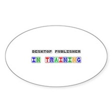 Desktop Publisher In Training Oval Decal
