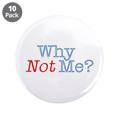 """Why Not Me? 3.5"""" Button (10 pack)"""
