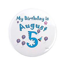 """August 5th Birthday 3.5"""" Button"""