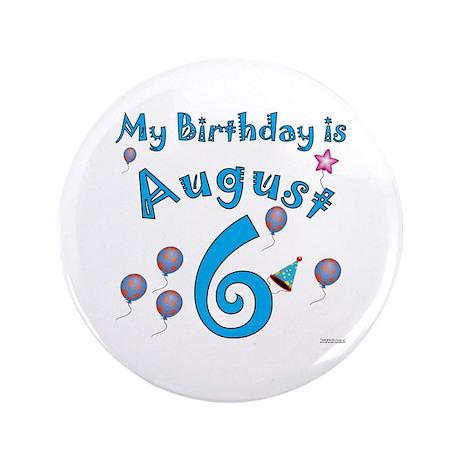 """August 6th Birthday 3.5"""" Button"""