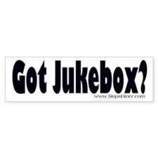 Got Jukebox? Bumper Bumper Sticker
