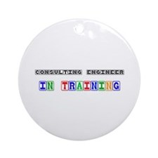 Consulting Engineer In Training Ornament (Round)