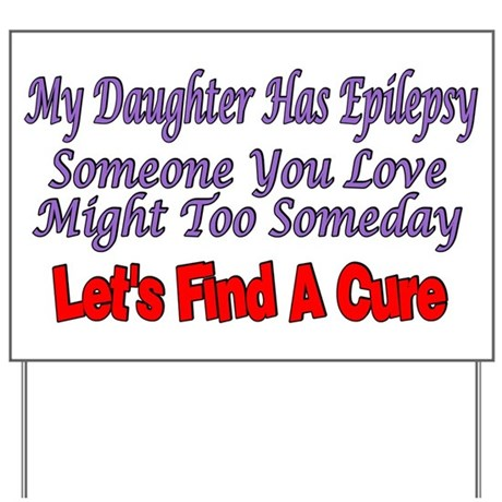 My Daughter Has Epilepsy Find A Cure Yard Sign