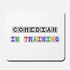 Comedian In Training Mousepad