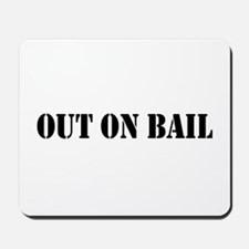 Out On Bail Mousepad