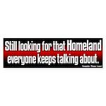 Looking for Homeland Bumper Sticker
