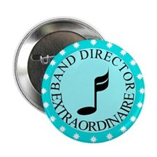Band Director Extraordinaire Button