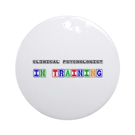 Clinical Psychologist In Training Ornament (Round)
